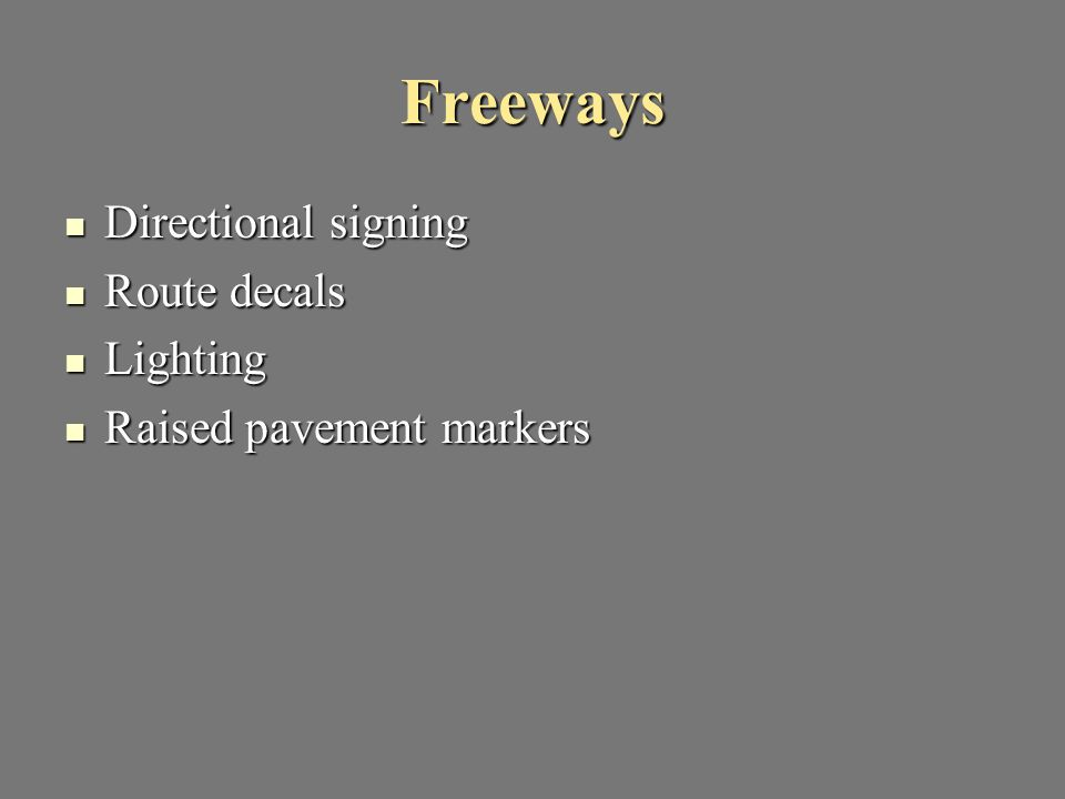 Freeways Directional signing Directional signing Route decals Route decals Lighting Lighting Raised pavement markers Raised pavement markers