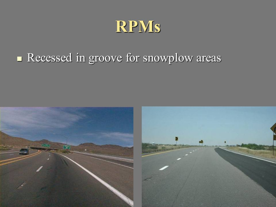 RPMs Recessed in groove for snowplow areas Recessed in groove for snowplow areas