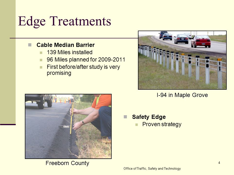 4 Office of Traffic, Safety and Technology Cable Median Barrier 139 Miles installed 96 Miles planned for 2009-2011 First before/after study is very pr