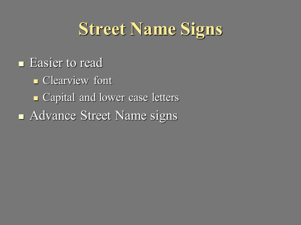 Street Name Signs Easier to read Easier to read Clearview font Clearview font Capital and lower case letters Capital and lower case letters Advance St