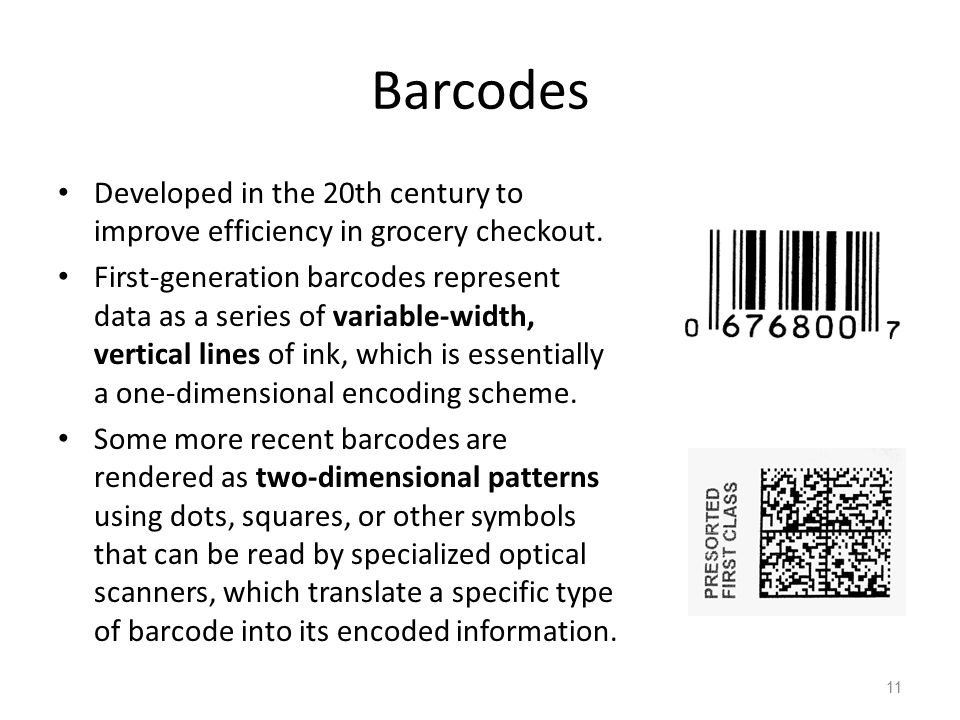 Barcodes Developed in the 20th century to improve efficiency in grocery checkout.