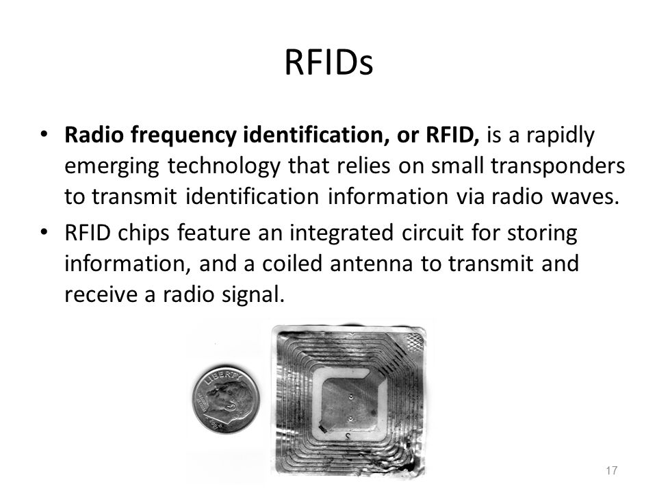RFIDs Radio frequency identification, or RFID, is a rapidly emerging technology that relies on small transponders to transmit identification informati
