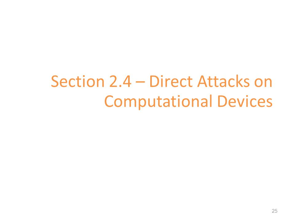 Section 2.4 – Direct Attacks on Computational Devices 25