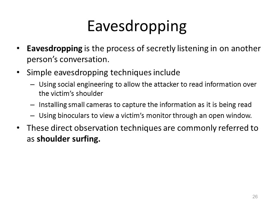 Eavesdropping Eavesdropping is the process of secretly listening in on another person's conversation.