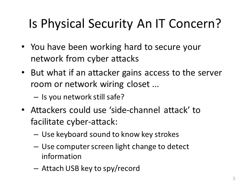 Is Physical Security An IT Concern? You have been working hard to secure your network from cyber attacks But what if an attacker gains access to the s