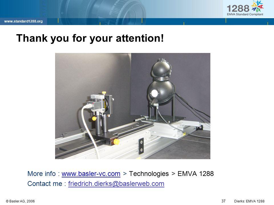 37 © Basler AG, 2006Dierks: EMVA 1288 www.standard1288.org Thank you for your attention! More info : www.basler-vc.com > Technologies > EMVA 1288www.b