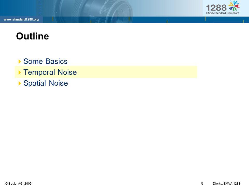 8 © Basler AG, 2006Dierks: EMVA 1288 www.standard1288.org Outline  Some Basics  Temporal Noise  Spatial Noise
