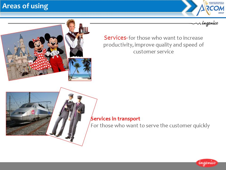 Services- for those who want to increase productivity, improve quality and speed of customer service Services in transport For those who want to serve
