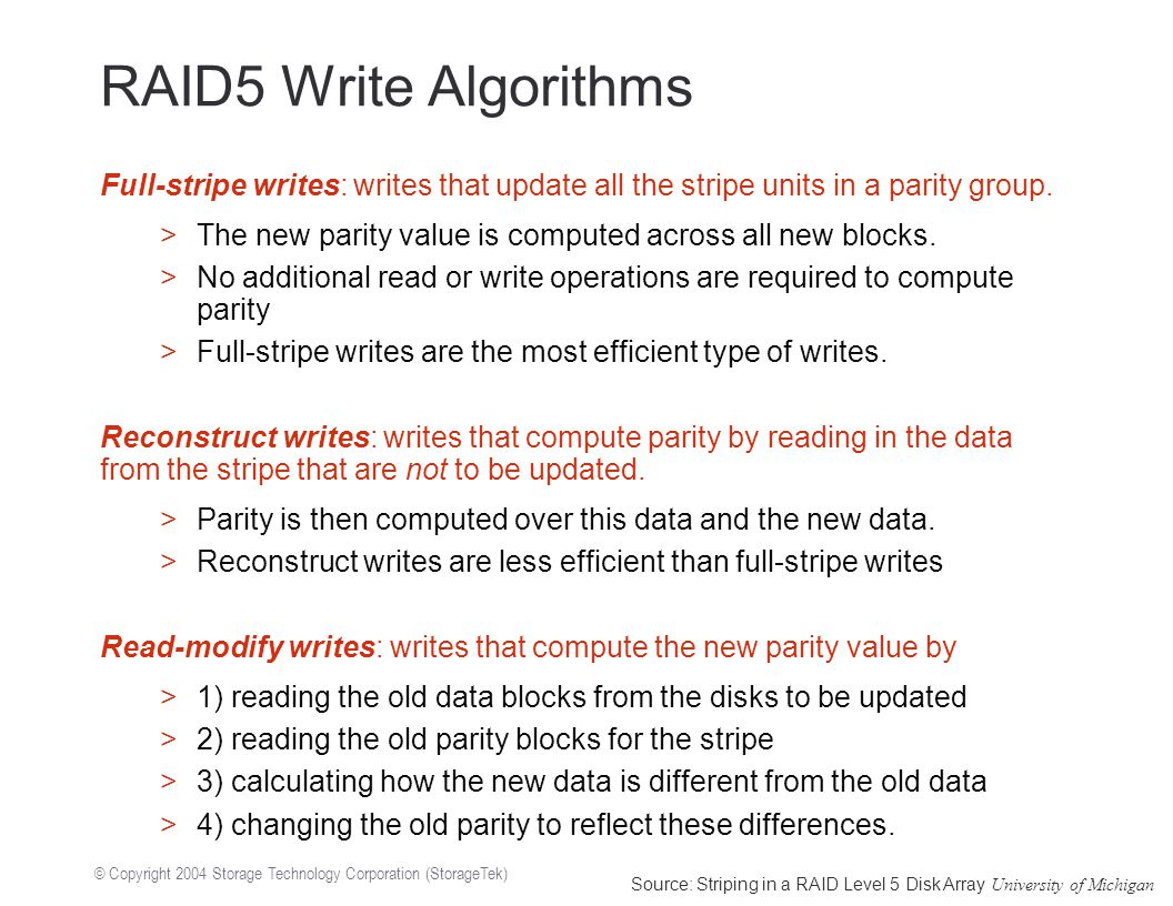 © Copyright 2004 Storage Technology Corporation (StorageTek) RAID5 Write Algorithms Full-stripe writes: writes that update all the stripe units in a parity group.