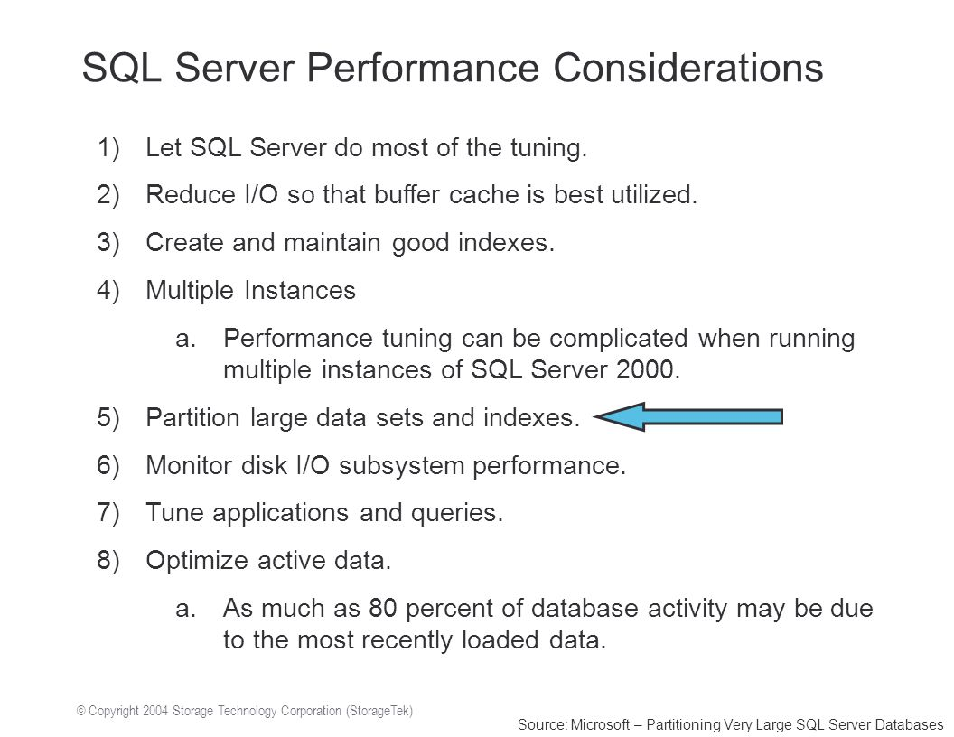 © Copyright 2004 Storage Technology Corporation (StorageTek) SQL Server Performance Considerations 1)Let SQL Server do most of the tuning.