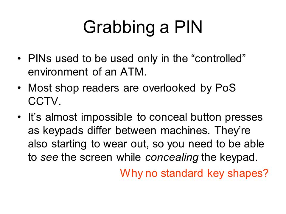 Grabbing a PIN PINs used to be used only in the controlled environment of an ATM.