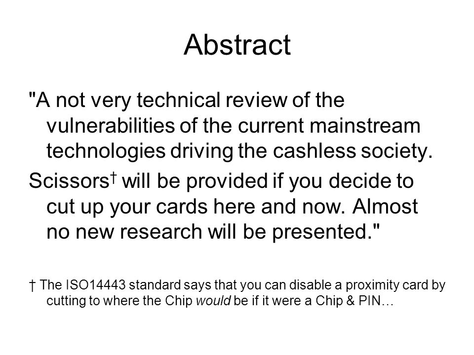 Abstract A not very technical review of the vulnerabilities of the current mainstream technologies driving the cashless society.