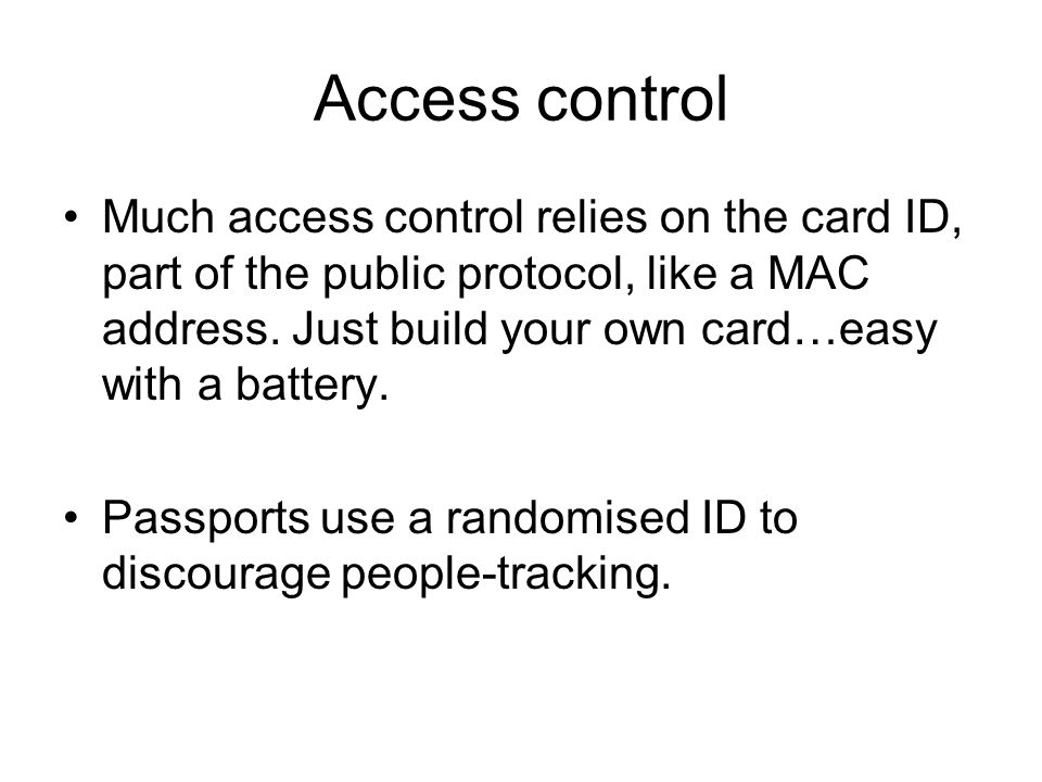 Access control Much access control relies on the card ID, part of the public protocol, like a MAC address.