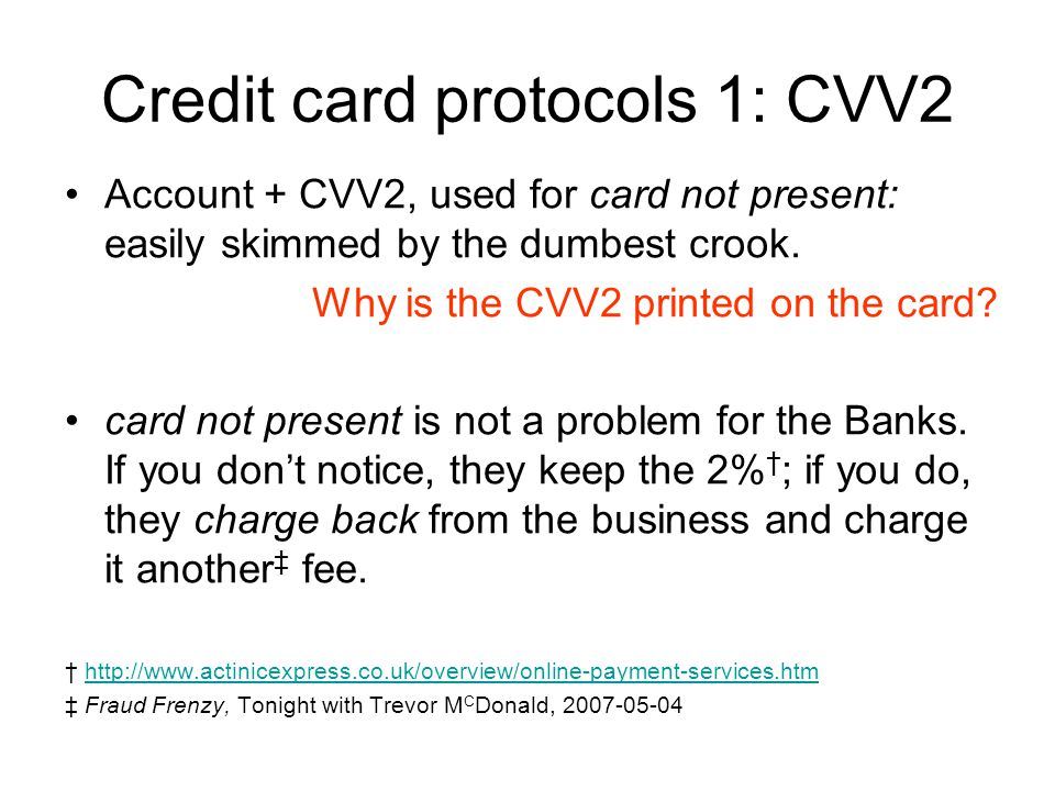 Credit card protocols 1: CVV2 Account + CVV2, used for card not present: easily skimmed by the dumbest crook.