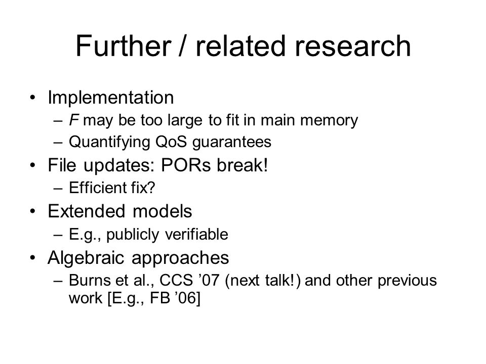 Further / related research Implementation –F may be too large to fit in main memory –Quantifying QoS guarantees File updates: PORs break! –Efficient f