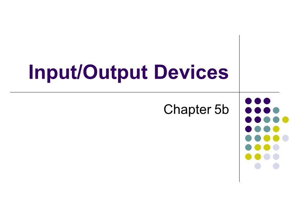Input/Output Devices Chapter 5b