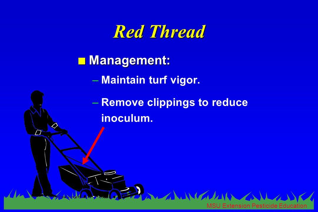 MSU Extension Pesticide Education Red Thread n Management: –Maintain turf vigor.