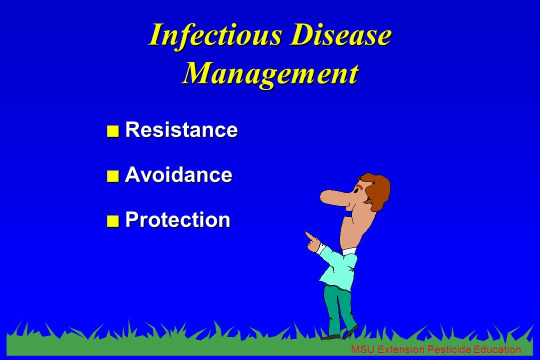 MSU Extension Pesticide Education Infectious Disease Management n Resistance n Avoidance n Protection
