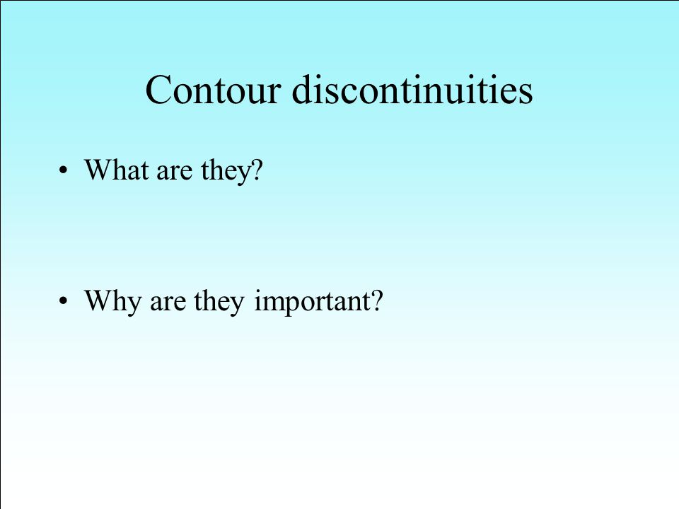 Contour discontinuities What are they Why are they important
