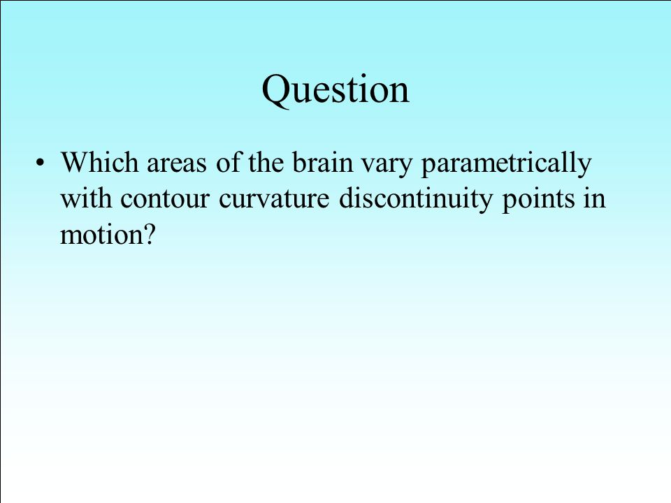 Question Which areas of the brain vary parametrically with contour curvature discontinuity points in motion
