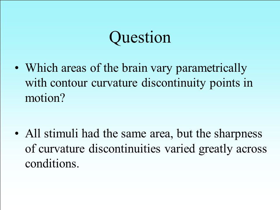 Question Which areas of the brain vary parametrically with contour curvature discontinuity points in motion.