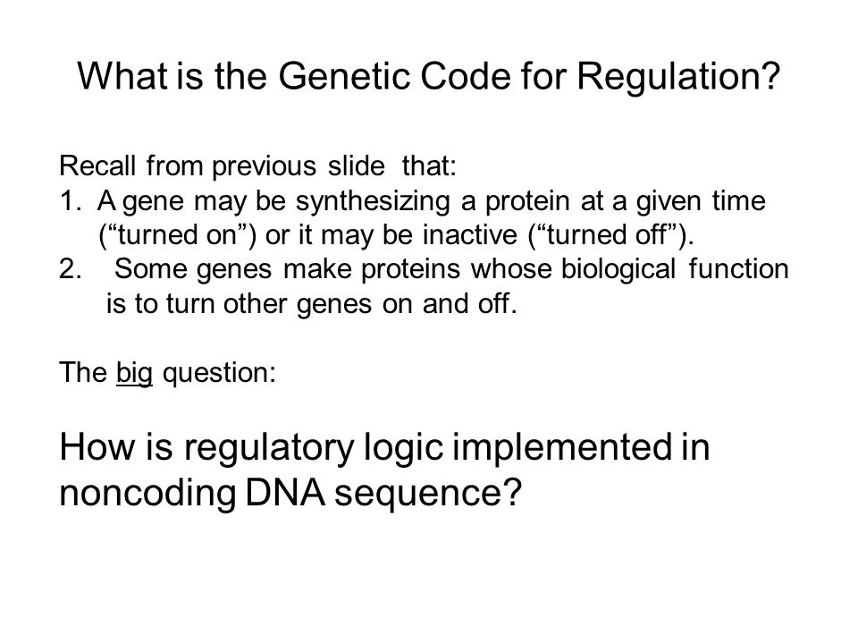 What is the Genetic Code for Regulation.Recall from previous slide that: 1.