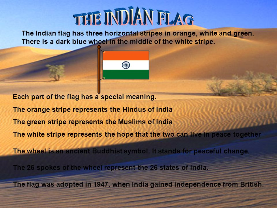 The Indian flag has three horizontal stripes in orange, white and green. There is a dark blue wheel in the middle of the white stripe. Each part of th