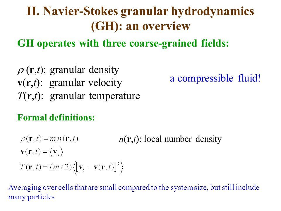 II. Navier-Stokes granular hydrodynamics (GH): an overview GH operates with three coarse-grained fields:  (r,t): granular density v(r,t): granular v