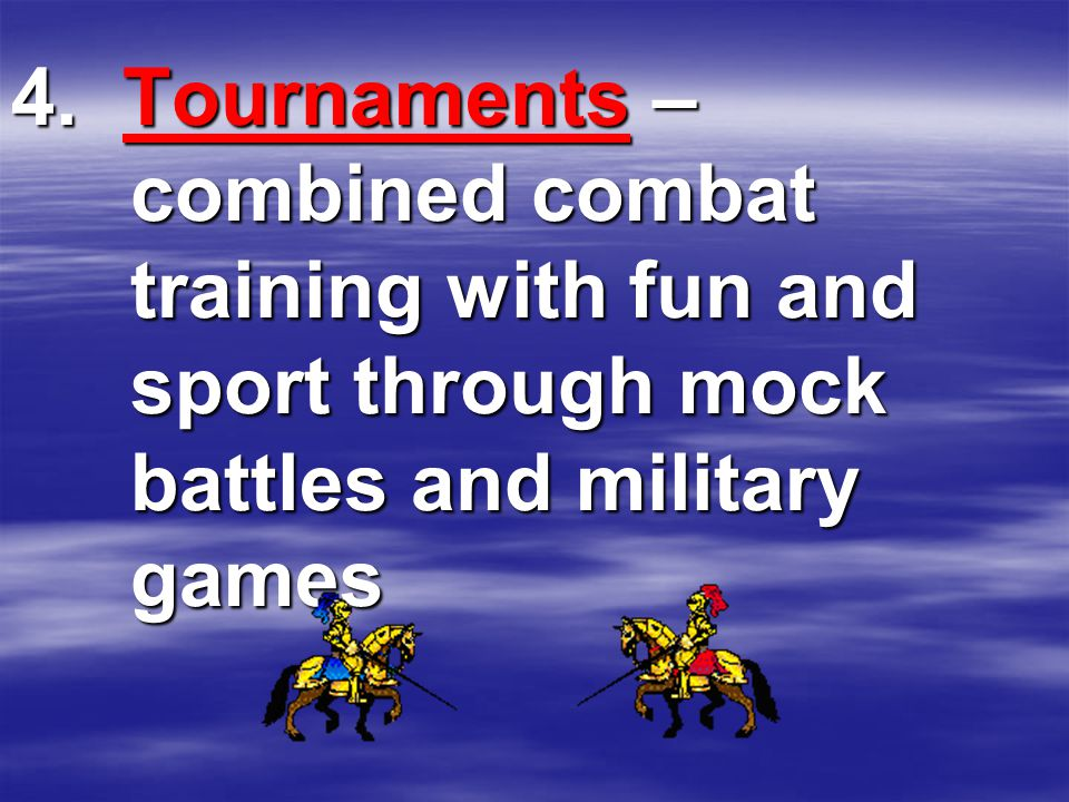 4. Tournaments – combined combat training with fun and sport through mock battles and military games