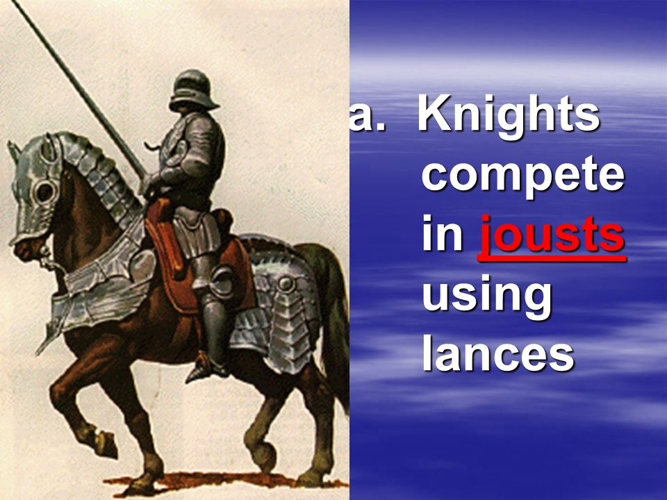 a. Knights compete in jousts using lances