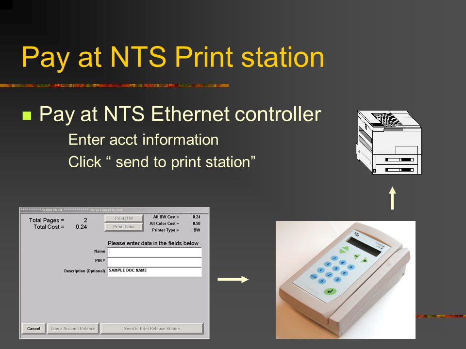 Pay at NTS Print station Pay at NTS Ethernet controller Enter acct information Click send to print station