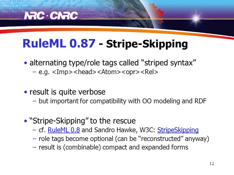 12 RuleML 0.87 - Stripe-Skipping alternating type/role tags called striped syntax –e.g.