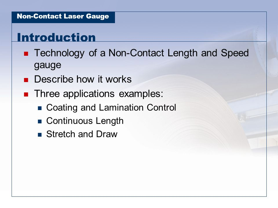 Non-Contact Laser Gauge Introduction Technology of a Non-Contact Length and Speed gauge Describe how it works Three applications examples: Coating and
