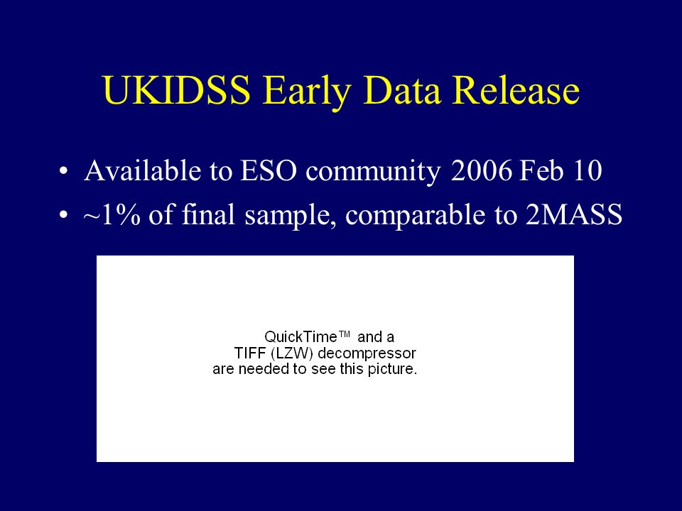 UKIDSS Early Data Release Available to ESO community 2006 Feb 10 ~1% of final sample, comparable to 2MASS