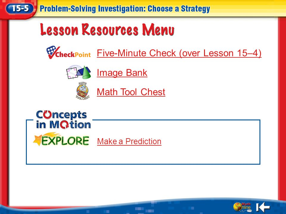 Resources Five-Minute Check (over Lesson 15–4) Image Bank Math Tool Chest Make a Prediction
