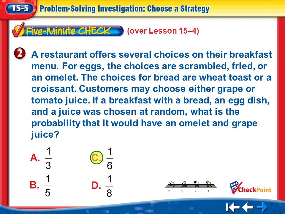 1.A 2.B 3.C 4.D Five Minute Check 2 (over Lesson 15–4) A restaurant offers several choices on their breakfast menu.