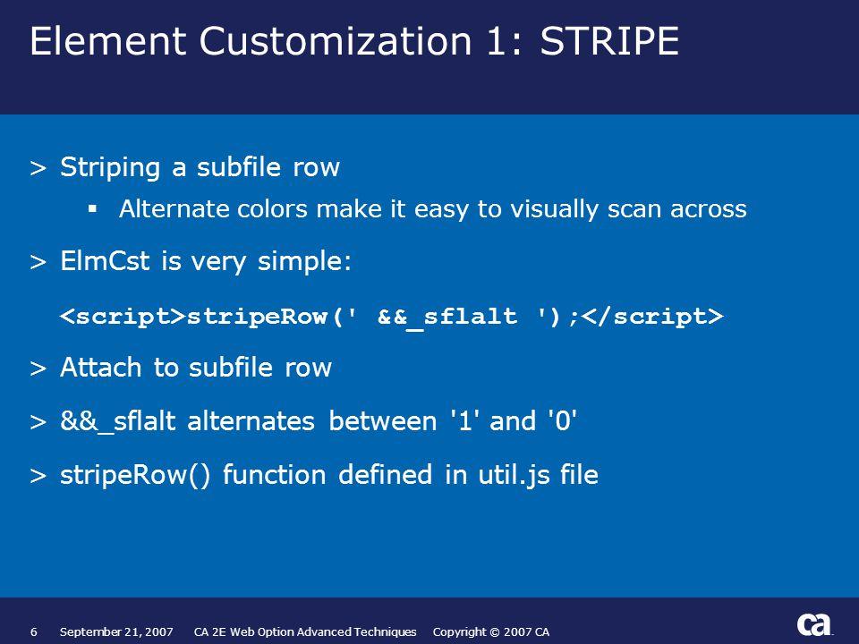 7September 21, 2007 CA 2E Web Option Advanced Techniques Copyright © 2007 CA Create STRIPE Element Customization ID