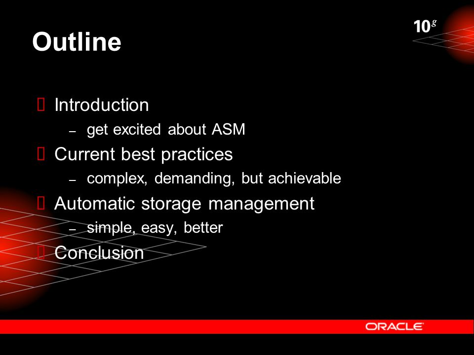 Outline  Introduction – get excited about ASM  Current best practices – complex, demanding, but achievable  Automatic storage management – simple,