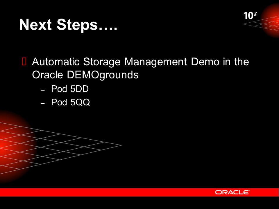 Next Steps….  Automatic Storage Management Demo in the Oracle DEMOgrounds – Pod 5DD – Pod 5QQ