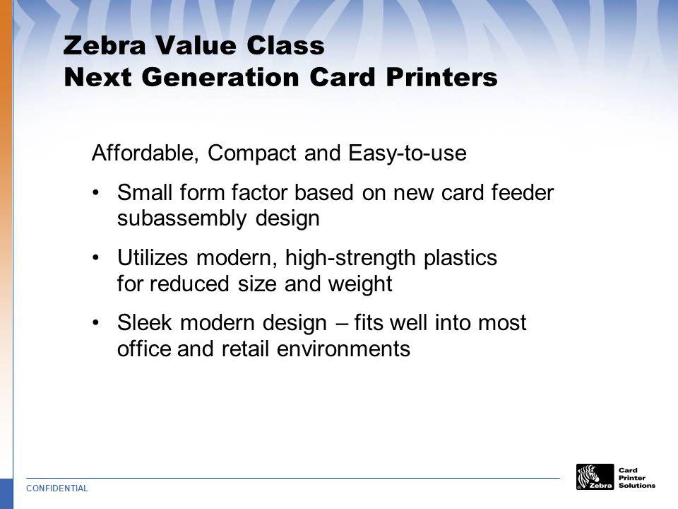 CONFIDENTIAL Zebra Card Value Class Printers Small Printers Making Big Statements