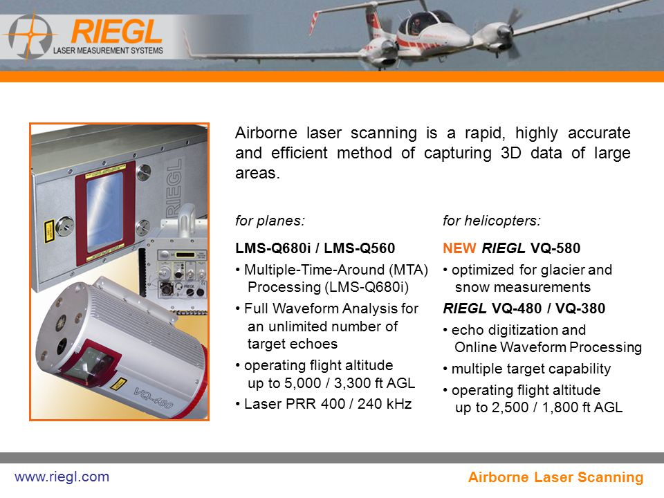 NEW RIEGL NP680i Highly compact, flexible and efficient turnkey ALS solution, fully EASA certified, comprising LMS-Q680i, DR560-RD, ALS software, INS/GNSS unit, and FMS, smoothly integrated into the Universal Nose of the Diamond twin-engine plane DA42 MPP.