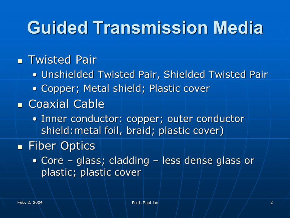Feb. 2, 2004 Prof. Paul Lin 2 Guided Transmission Media Twisted Pair Twisted Pair Unshielded Twisted Pair, Shielded Twisted PairUnshielded Twisted Pai