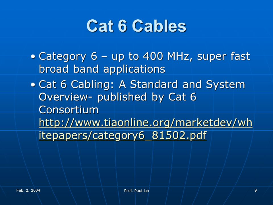 Feb. 2, 2004 Prof. Paul Lin 9 Cat 6 Cables Category 6 – up to 400 MHz, super fast broad band applicationsCategory 6 – up to 400 MHz, super fast broad