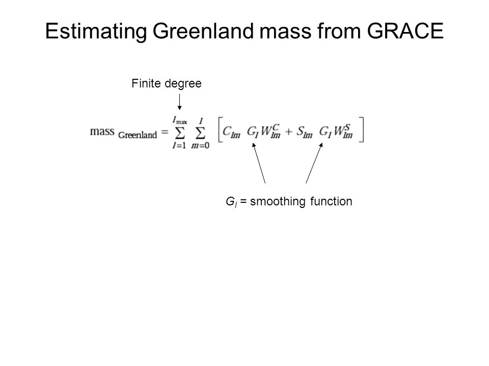 Estimating Greenland mass from GRACE G l = smoothing function Finite degree