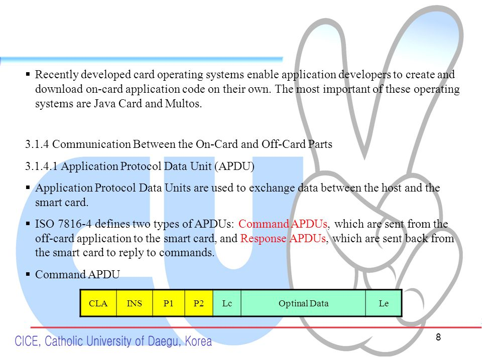 9  Response APDU Optional DataSW1SW2 3.1.4.2 Protocol Layer  The protocol with T=0, each character is transmitted separately, while with T=1, blocks of characters are transmitted.