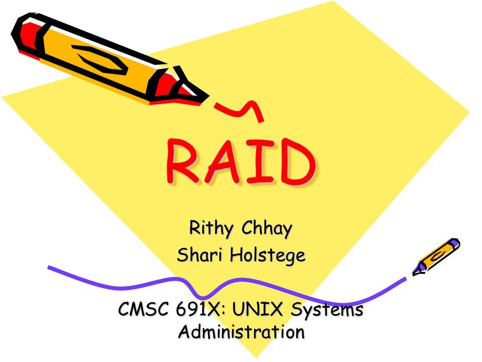 RAIDRAID Rithy Chhay Shari Holstege CMSC 691X: UNIX Systems Administration