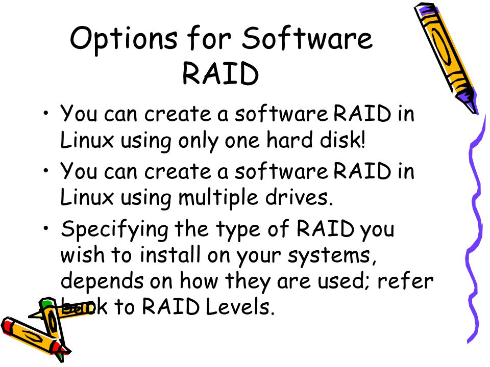 Options for Software RAID You can create a software RAID in Linux using only one hard disk.