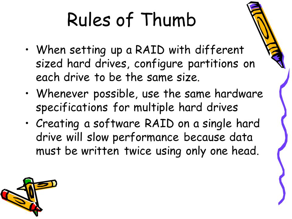Rules of Thumb When setting up a RAID with different sized hard drives, configure partitions on each drive to be the same size.