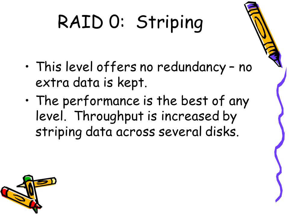 RAID 0: Striping This level offers no redundancy – no extra data is kept.