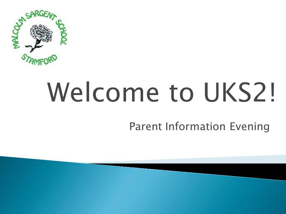 Welcome to UKS2! Parent Information Evening